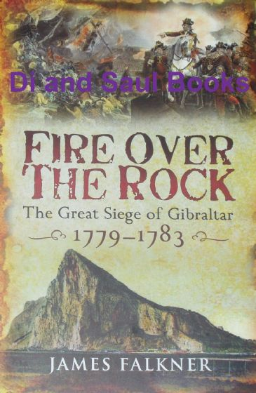 Fire Over the Rock - The Great Siege of Gibraltar 1779-1783, by James Falkner